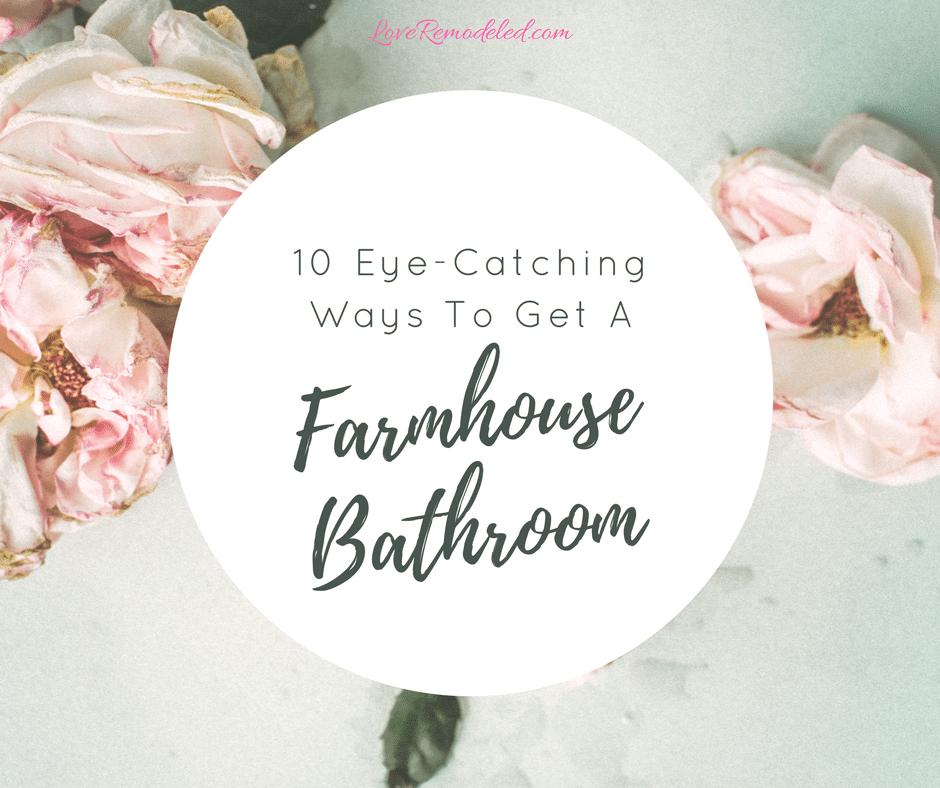 Ten Eye-Catching Farmhouse Bathroom Ideas