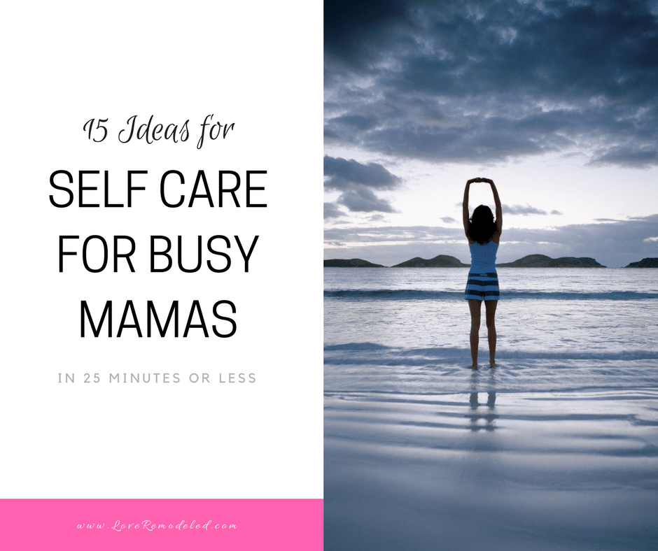 Self Care for Busy Moms in 25 Minutes or Less