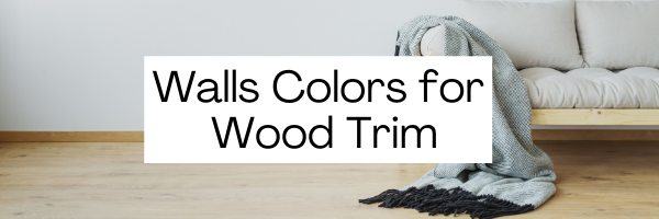 Wall Colors for Wood Trim